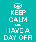 Keep Calm and Have a Day Off